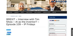 BREXIT – Interview with Tim Moss – AI as the inventor? – Episode 109 – IP Fridays