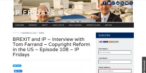 BREXIT and IP – Interview with Tom Farrand – Copyright Reform in the US – Episode 108 – IP Fridays