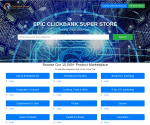 EPIC CLICKBANK SUPER STORE - A Mega Super Store - Find Anything - Everything - It's All Here...