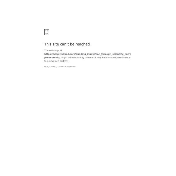 Building innovation through scientific entrepreneurship – TEDMED Blog